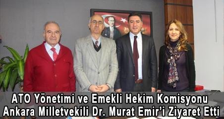 ATO Yönetimi ve Emekli Hekim Komisyonu Ankara Milletvekili Dr. Murat Emir'i Ziyaret Etti